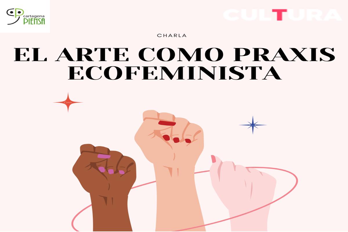 CARTAGENA PIENSA EN MUCHO MÁS MAYO: EL ARTE COMO PRAXIS ECOFEMINISTA